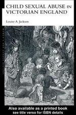 Child Sexual Abuse in Victorian England - Louise A. Jackson
