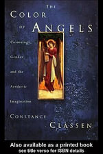 The Colour of Angels : Cosmology, Gender and the Aesthetic Imagination - Constance Classen