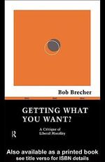 Getting What You Want? : A Critique of Liberal Morality - Brecher