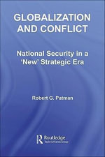 Globalization and Conflict : National Security in a 'New' Strategic Era - Robert G. Patman