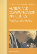 The Effective Teacher's Guide to Autism and Communication Difficulties : Practical Strategies - Michael Farrell