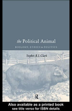 The Political Animal : Biology, Ethics, and Politics - Stephen R. L. Clark