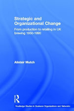 Strategic and Organizational Change : From Production to Retailing in Uk Brewing 1950-1990 - Alistair Mutch