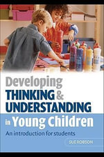 Developing Thinking and Understanding in Young Children : An Introduction for Students - Sue Robson