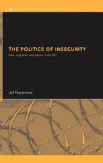The Politics of Insecurity : Fear, Migration and Asylum in the EU - Jef Huysmans