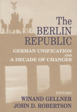 The Berlin Republic : German Unification and a Decade of Changes