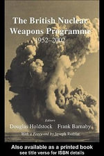 The British Nuclear Weapons Programme, 1952-2002 : 1952-2002 - Frank Barnaby