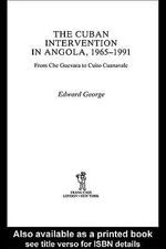 The Cuban Intervention in Angola, 1965-1991 : From Che Guevara to Cuito Cuanavale - Edward George