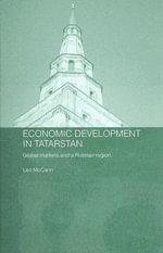 Economic Development in Tatarstan : Global Markets And A Russian Region - Leo McCann