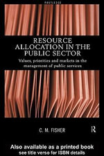 Resource Allocation in the Public Sector : Values, Priorities, and Markets in the Management of Public Services - Colin Fisher