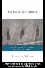 The Language of Silence : West German Literature and the Holocaust - Ernestine Schlant