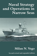Naval Strategy and Operations in Narrow Seas - Milan N. Vego