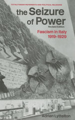 Seizure of Power : Fascism in Italy, 1919-1929 - Adrian Lyttelton