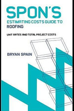 Spon's Estimating Cost Guide to Roofing : Unit Rates and Project Costs - Bryan Spain