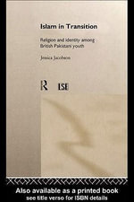 Islam in Transition : Religion and Identity Among British Pakistani Youth - Jessica Jacobson