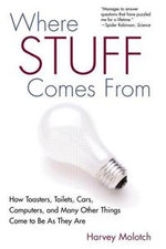 Where Stuff Comes from : How Toasters, Toilets, Cars, Computers, and Many Others Things Come to Be as They Are - Harvey Molotch