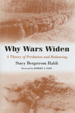 Why Wars Widen : A Theory of Predation and Balancing - Bergstrom Haldi