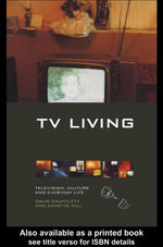 TV Living : Television, Culture and Every Day Life - David Gauntlett
