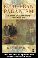 European Paganism : The Realities of Cult from Antiquity to the Middle Ages - Ken Dowden