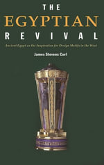 The Egyptian Revival : Ancient Egypt as the Inspiration for Design Motifs in the West - James Stevens Curl