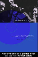 Discographies : Dance Music, Culture and the Politics of Sound - Jeremy Gilbert