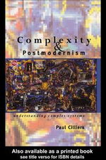 Complexity and Postmodernism : Understanding Complex Systems - Paul Cilliers