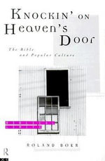 Knockin' on Heaven's Door : The Bible and Popular Culture - Roland Boer