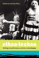 Ethno-Techno : Writings On Performance, Activism And Pedagogy - Guillermo Gomez-Pena