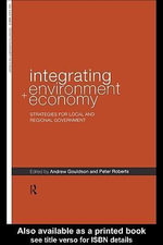 Integrating Environment and Economy : Strategies for Local and Regional Government - Andrew Gouldson