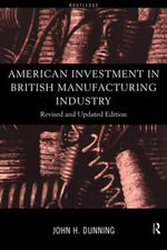American Investment in British Manufacturing Industry : Revised and Updated Edition - John Dunning