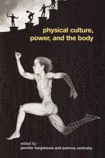 Physical Culture, Power, and the Body - Jennifer Hargreaves
