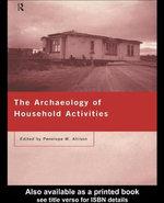 The Archaeology of Household Activities : Dwelling in the Past