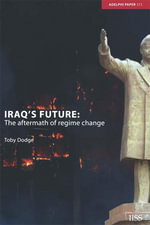 Iraq's Future : The Aftermath of Regime Change - Toby Dodge