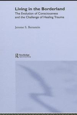 Living in the Borderland : The Evolution of Consciousness and the Challenge of Healing Trauma - Jerome S. Bernstein