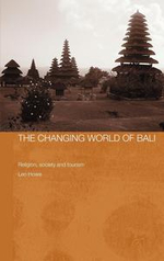 The Changing World of Bali : Religion, Society And Tourism. - Leo Howe