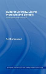 Cultural Diversity, Liberal Pluralism and Schools : Isaiah Berlin and Education - Neil Burtonwood