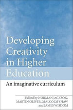 Developing Creativity in Higher Education : An Imaginative Curriculum - Norman Jackson