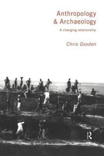 Anthropology and Archaeology : A Changing Relationship - Chris Gosden