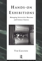 Hands-On Exhibitions : Managing Interactive Museums and Science Centres - Tim Caulton