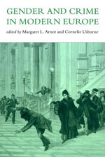 Gender and Crime in Modern Europe - Meg Arnot