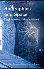 Biographies and Space : Placing the Subject in Art and Architecture - Dana Arnold