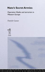NATO's Secret Armies : Operation Gladio and Terrorism in Western Europe - Daniel Ganser