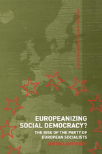 Party of European Socialists : The Rise of the Party of European Socialists - Simon Lightfoot