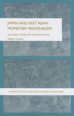 Japan and East Asian Monetary Regionalism : Towards a Proactive Leadership Role? - Shigeko Hayashi