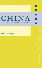 Chinese Power and International Institutions : Alternate Paths To Global Power - Marc Lanteigne