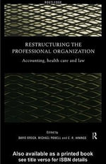 Restructuring the Professional Organization : Accounting, Health Care and Law - David Brock