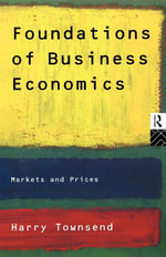 Foundations of Business Economics : Markets and Prices - Harry Townsend