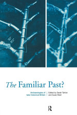 The Familiar Past? : Archaeologies of Later Historical Britain - Sarah Tarlow