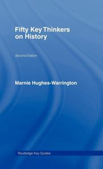 FIFTY KEY THINKERS ON HISTORY - MARNIE HUGHES-WARRINGTON