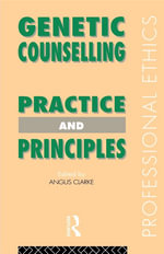 Genetic Counselling : Practice and Principles - Angus Clarke